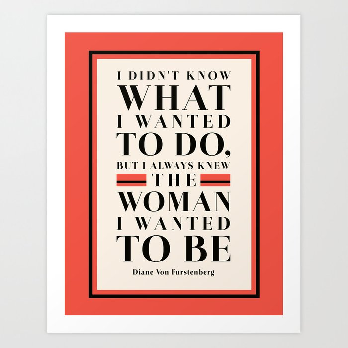 The Woman I Wanted To Be - Diane Von Furstenberg Quote Art Print