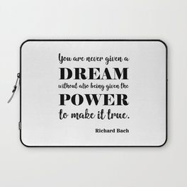 You are never given a dream without also being given the power to make it come true Laptop Sleeve