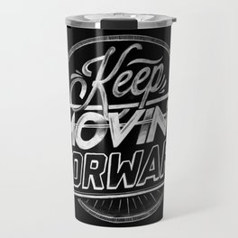 KEEP MOVING FORWARD Travel Mug