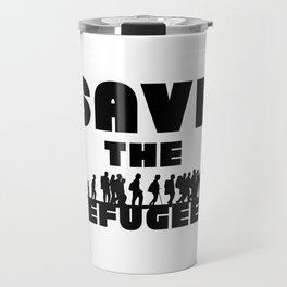 SAVE THE REFUGEES Travel Mug