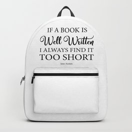 If a book is well written I always find it too short. Jane Austen Bookish Quote. Backpack