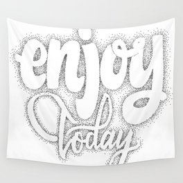 Enjoy today  - hand drawn dotwork, calligraphy and lettering Wall Tapestry