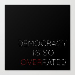Democracy is so overrated - tvshow Canvas Print