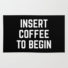 Insert Coffee Funny Quote Rug