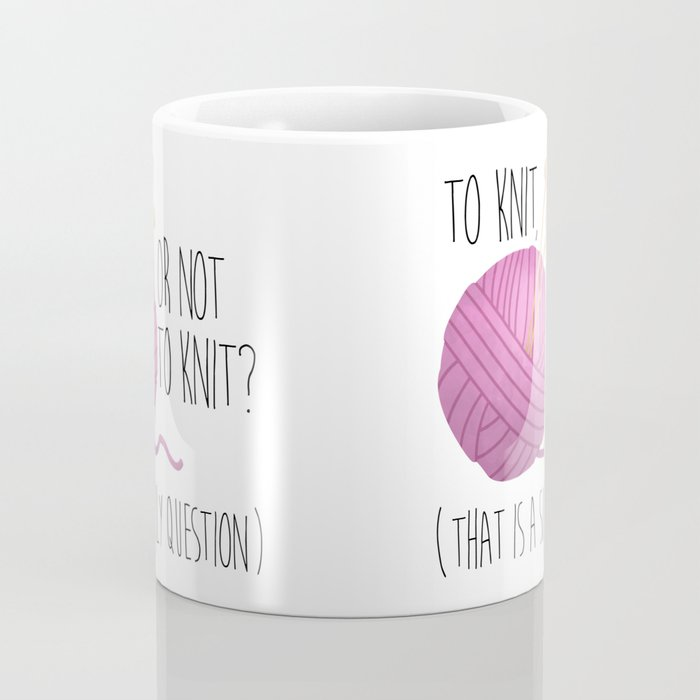 To Knit, Or Not To Knit? (That Is A Silly Question) Coffee Mug