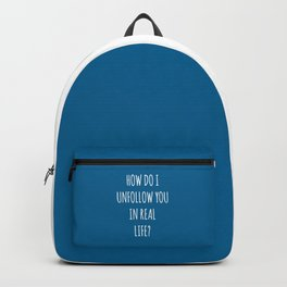 Unfollow Real Life Funny Quote Backpack