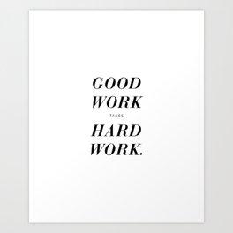 Good Work Takes Hard Work - white Art Print