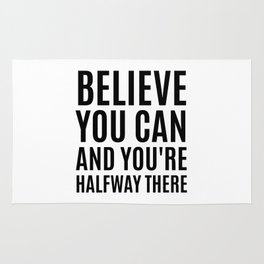 BELIEVE YOU CAN AND YOU'RE HALFWAY THERE Rug