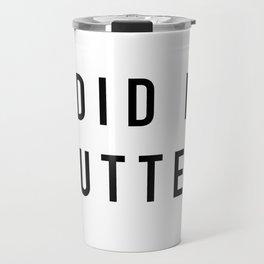 Did I Stutter Travel Mug