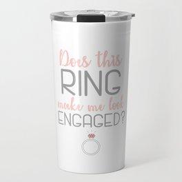 Does this ring make me look engaged? Engagement Gift Travel Mug