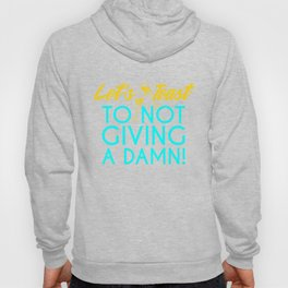 Let's toast to not giving a damn! Hoody
