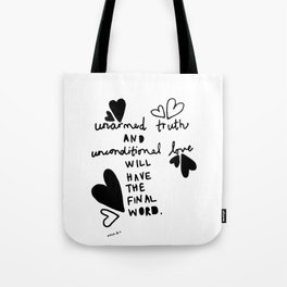 unarmed truth and unconditional love Tote Bag