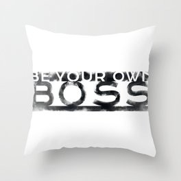 Be Your Own Boss Throw Pillow