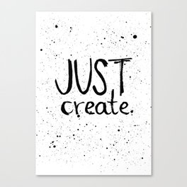 Inspiration quote to just create. Black and white hand lettering. Canvas Print