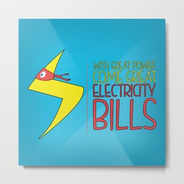 With Great Powers Comes Great Electricity Bills Metal Print