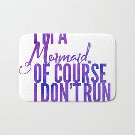 I'm a Mermaid. Of course I don't RUN. Bath Mat