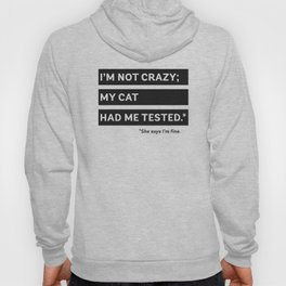 I'm Not Crazy; My Cat Had Me Tested. She Says I'm Fine. Hoody