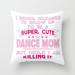 SUPER CUTE DANCE MOM Throw Pillow