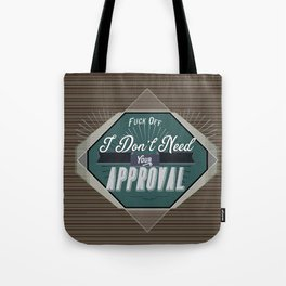 Fuck Off - I don't need your approval Tote Bag