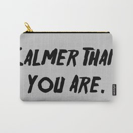 Calmer Than You Are Carry-All Pouch