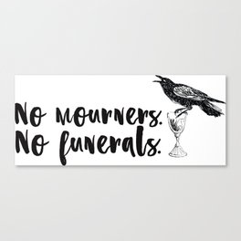 No Mourners, No Funerals [Six of Crows] Canvas Print