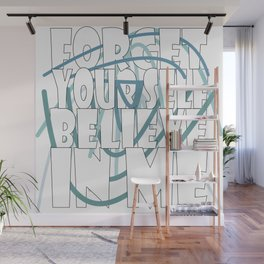 Forget your self believe in me. Wall Mural