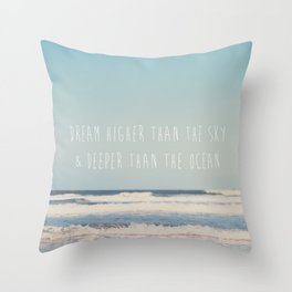 dream higher than the sky & deeper than the ocean ... Throw Pillow
