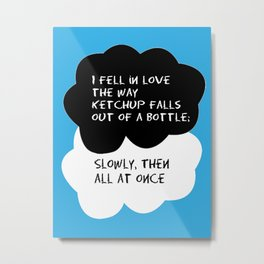 "TFIOS ""I fell in love the way ketchup falls out of a bottle.."" Metal Print"