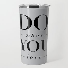 Do What You Love Beautiful Inspirational Short Quote about Happiness and Life Quotes Travel Mug