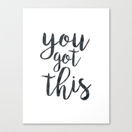 You Got This Motivational Quote Canvas Print