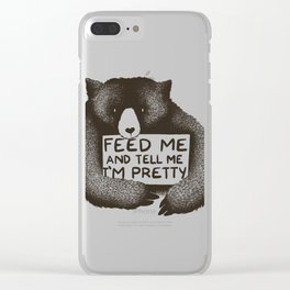 Feed Me And Tell Me I'm Pretty Bear Clear iPhone Case