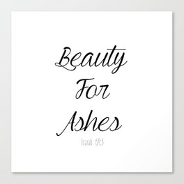 Beauty For Ashes Isaiah 61:3 Canvas Print