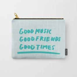 Good Music Good Friends Good Times Carry-All Pouch