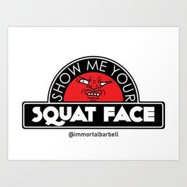Show Me Your Squat Face Art Print