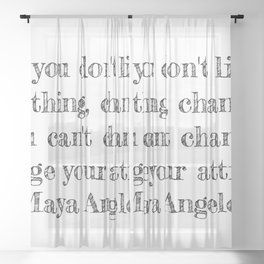 If you don't like something- Maya Angelou quote Sheer Curtain