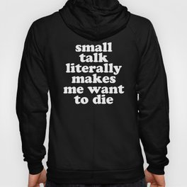 Small Talk Makes We Want To Die Offensive Quote Hoody