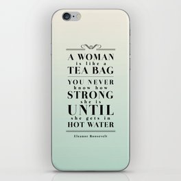 Strong Tea - Eleanor Roosevelt Quote iPhone Skin