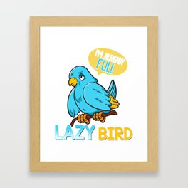 Funny I'm Already Full Lazy Bird Early Bird Pun Framed Art Print