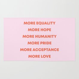 MORE EQUALITY, HOPE, HUMANITY, PRIDE, ACCEPTANCE, AND LOVE Rug