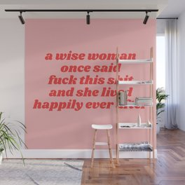 a wise woman once said fuck this shit Wall Mural