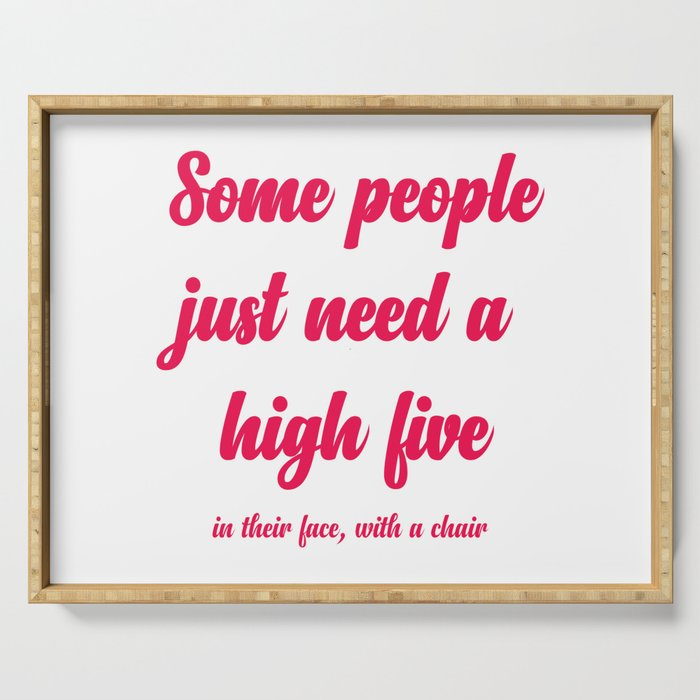 Some people just need a high five Serving Tray