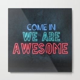 Come in we are awesome, neon light sign, business signs, led open sign, shop entrance, store sign Metal Print