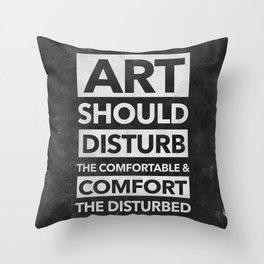 Art should disturb the comfortable & comfort the disturbed - White on Black Throw Pillow