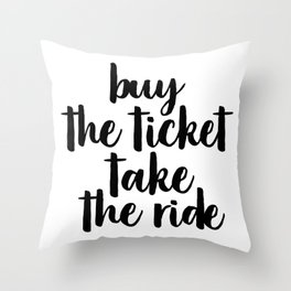 Buy The Ticket Take The Ride, Motivational Art, Inspirational Art, Typography Art Throw Pillow