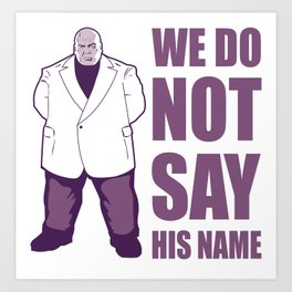 We Do Not Say His Name Art Print