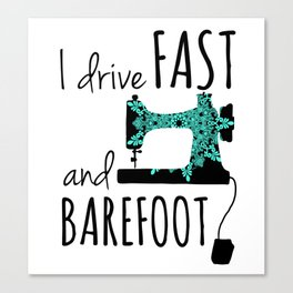 I Drive Fast and Barefoot Canvas Print