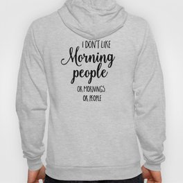 I don't like morning people or mornings or people Hoody