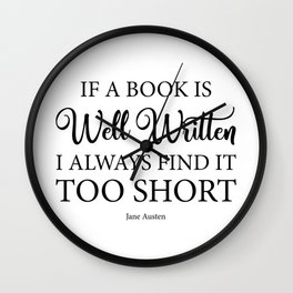 If a book is well written I always find it too short. Jane Austen Bookish Quote. Wall Clock