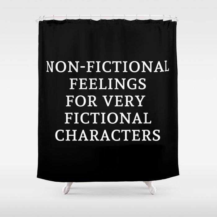 Non-Fictional Feelings for Very Fictional Characters - Inverted Shower Curtain