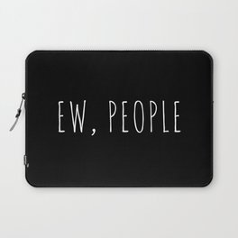 Ew People Funny Quote Laptop Sleeve
